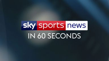 fifa live scores - Sky Sports News in 60 Seconds: All the latest headlines