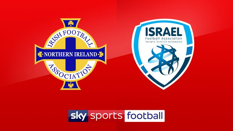 Watch Northern Ireland v Israel live on Sky Sports Football from 7.30pm on Tuesday